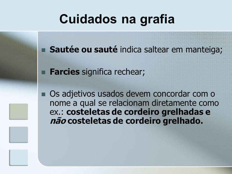 Cuidados na grafia Sautée ou sauté indica saltear em manteiga;