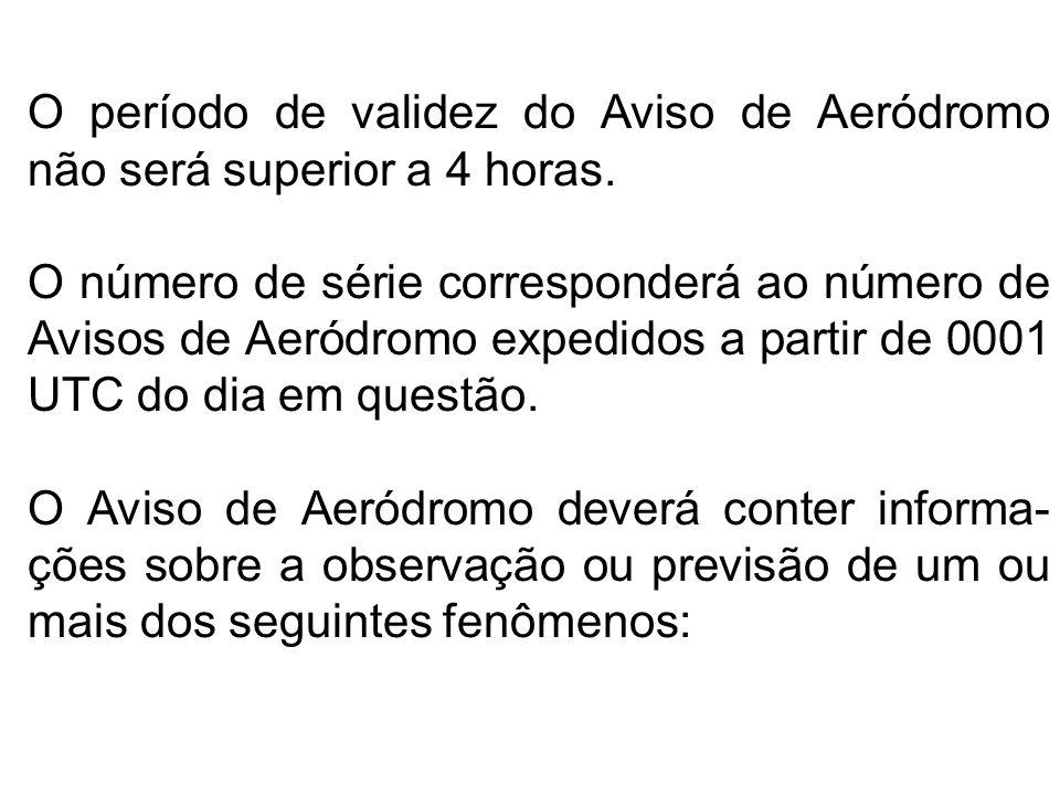 O período de validez do Aviso de Aeródromo não será superior a 4 horas.
