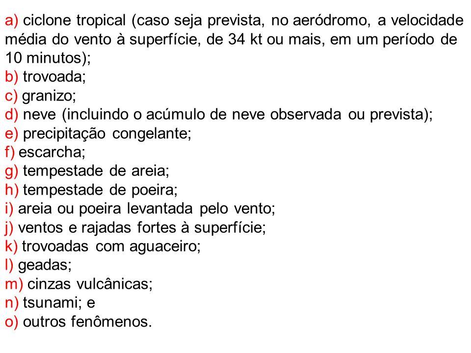 a) ciclone tropical (caso seja prevista, no aeródromo, a velocidade média do vento à superfície, de 34 kt ou mais, em um período de 10 minutos);