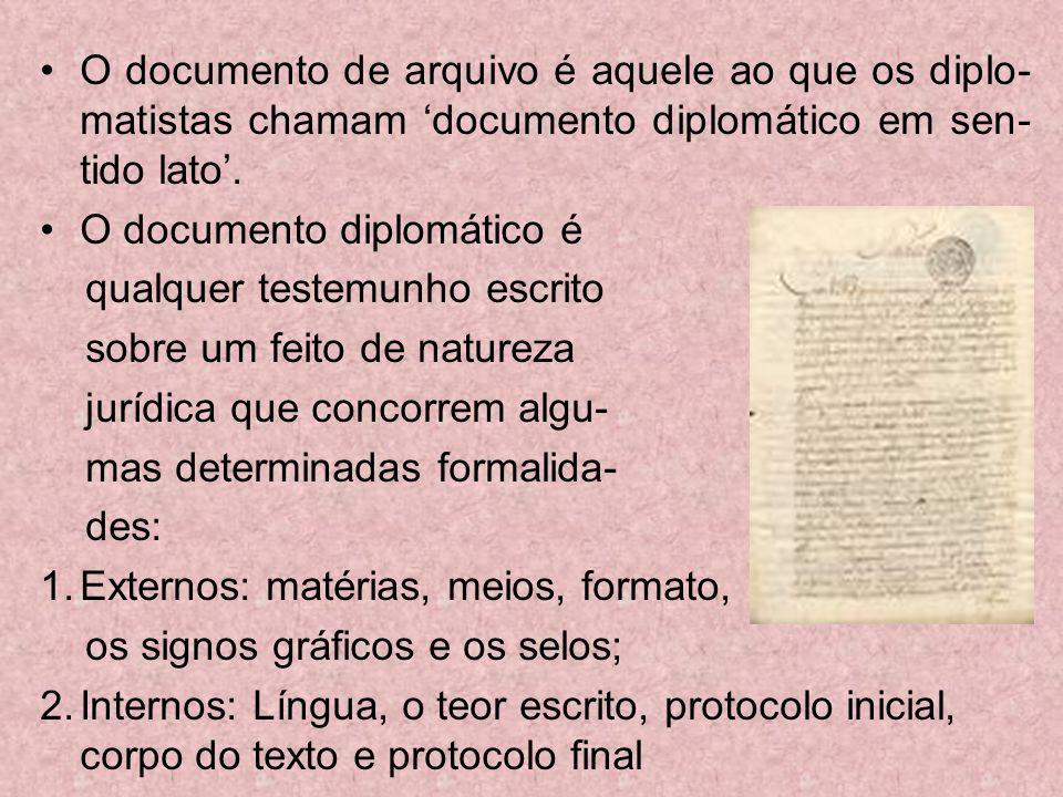 O documento de arquivo é aquele ao que os diplo-matistas chamam 'documento diplomático em sen-tido lato'.