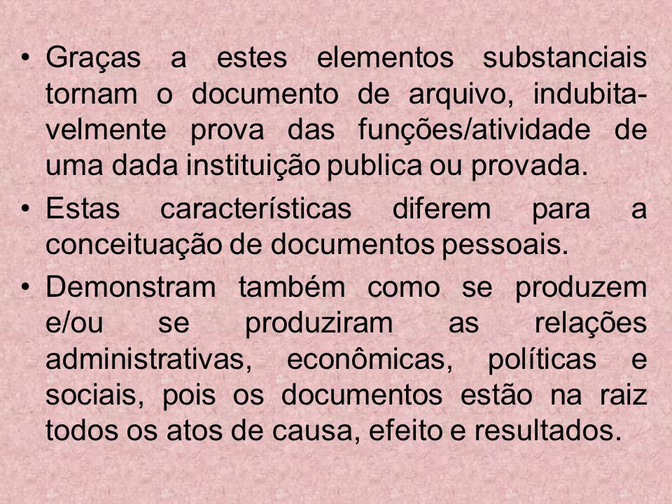 Graças a estes elementos substanciais tornam o documento de arquivo, indubita-velmente prova das funções/atividade de uma dada instituição publica ou provada.