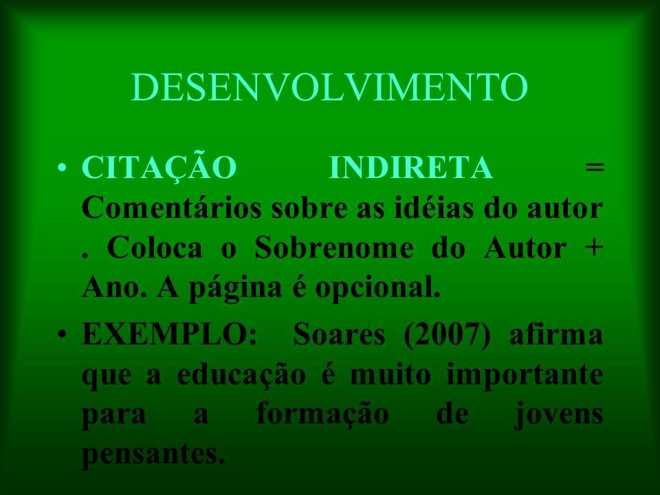 DESENVOLVIMENTO CITAÇÃO INDIRETA = Comentários sobre as idéias do autor . Coloca o Sobrenome do Autor + Ano. A página é opcional.