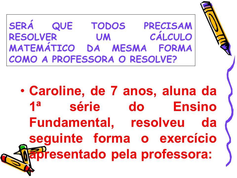 SERÁ QUE TODOS PRECISAM RESOLVER UM CÁLCULO MATEMÁTICO DA MESMA FORMA COMO A PROFESSORA O RESOLVE
