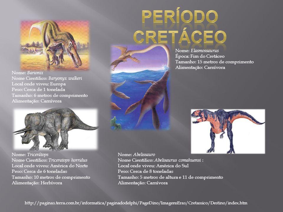 Período Cretáceo Nome: Elasmossaurus Época: Fim do Cretáceo Tamanho: 15 metros de comprimento Alimentação: Carnívora.