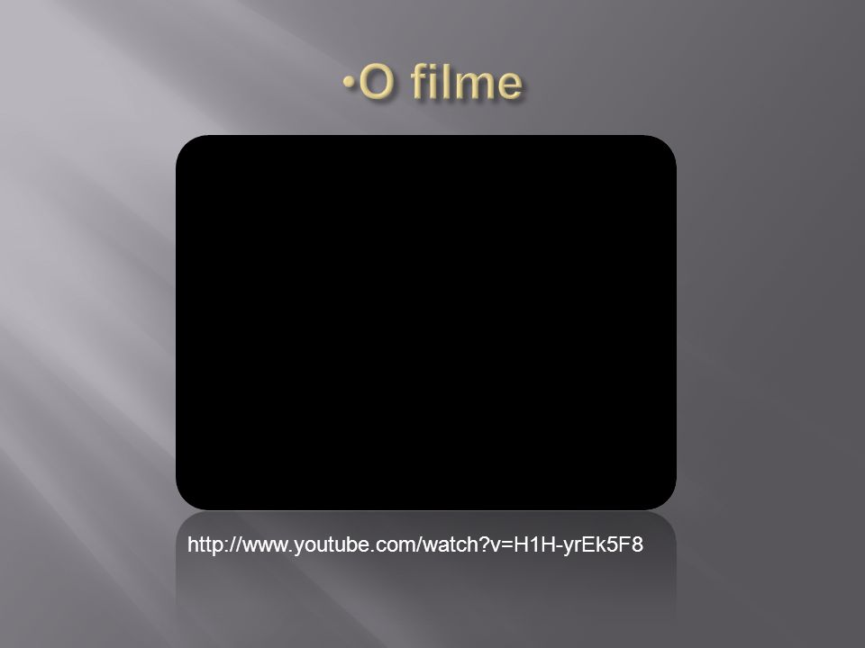 O filme http://www.youtube.com/watch v=H1H-yrEk5F8