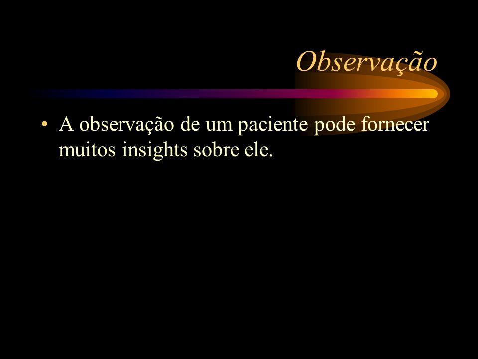 Observação A observação de um paciente pode fornecer muitos insights sobre ele.