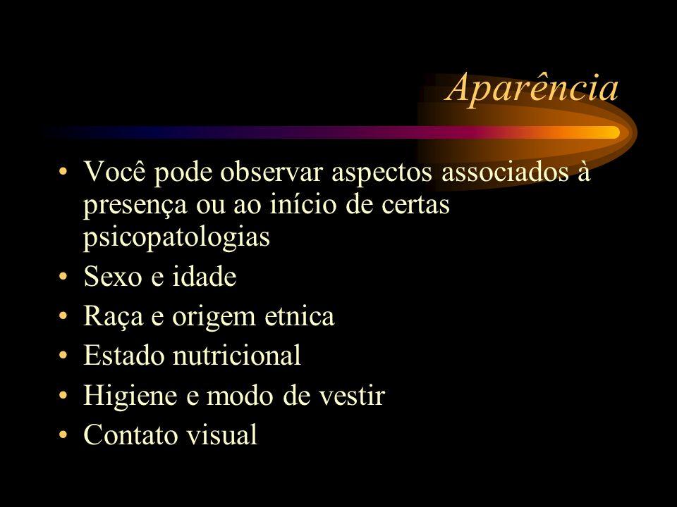 AparênciaVocê pode observar aspectos associados à presença ou ao início de certas psicopatologias. Sexo e idade.