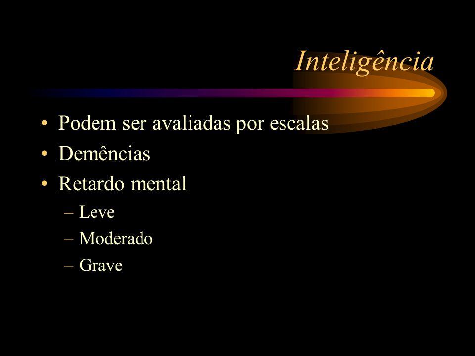 Inteligência Podem ser avaliadas por escalas Demências Retardo mental