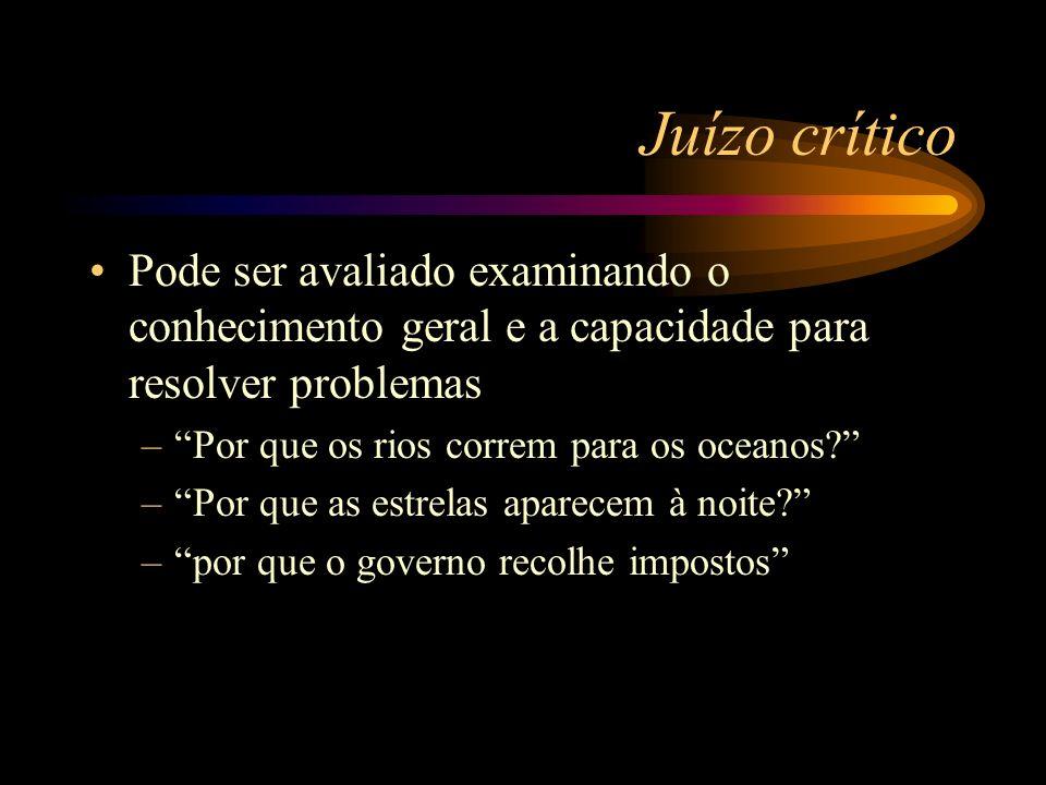 Juízo críticoPode ser avaliado examinando o conhecimento geral e a capacidade para resolver problemas.