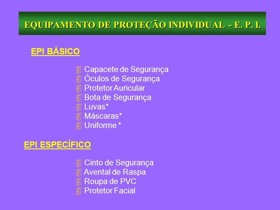 EQUIPAMENTO DE PROTEÇÃO INDIVIDUAL - E. P. I.
