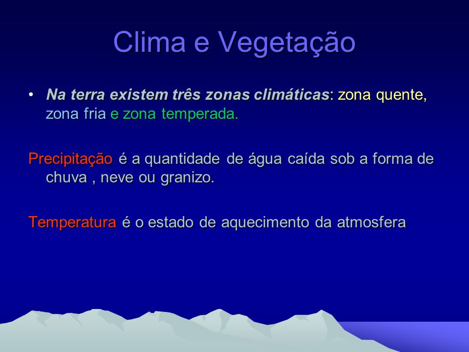 Clima e Vegetação Na terra existem três zonas climáticas: zona quente, zona fria e zona temperada.