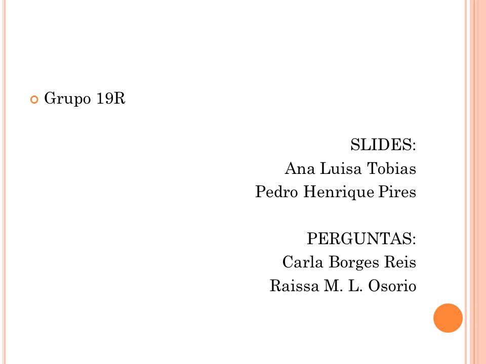Grupo 19R SLIDES: Ana Luisa Tobias. Pedro Henrique Pires.