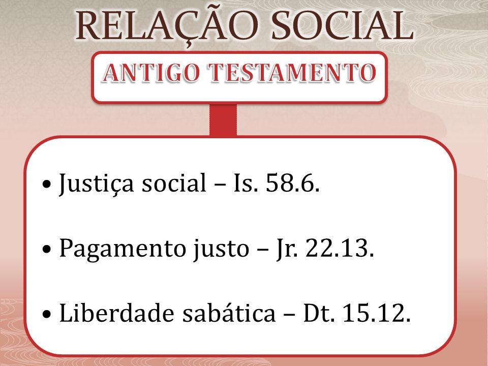 RELAÇÃO SOCIAL ANTIGO TESTAMENTO • Justiça social – Is. 58.6.