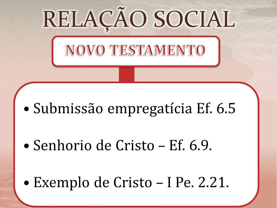 RELAÇÃO SOCIAL NOVO TESTAMENTO • Submissão empregatícia Ef. 6.5