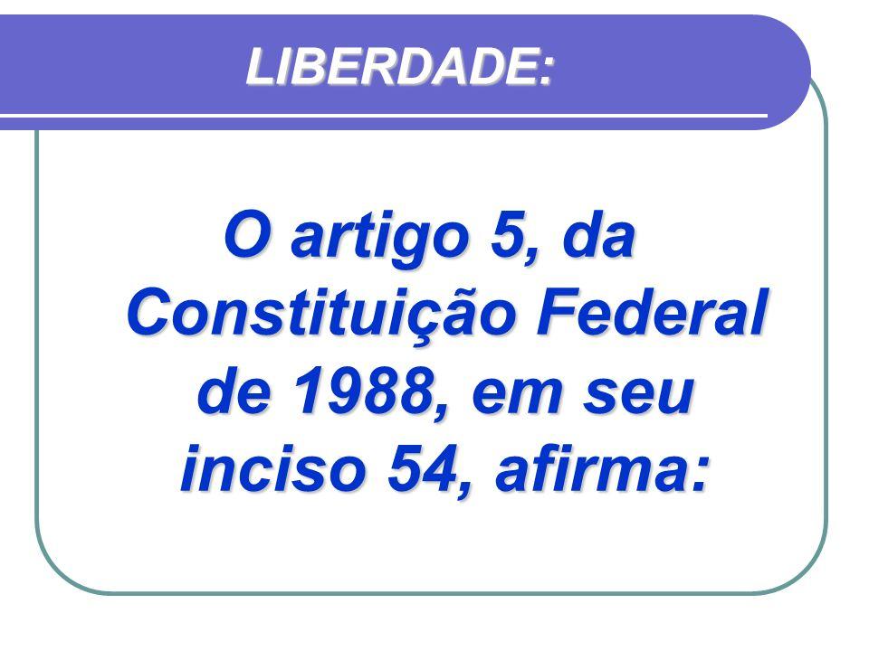 O artigo 5, da Constituição Federal de 1988, em seu inciso 54, afirma:
