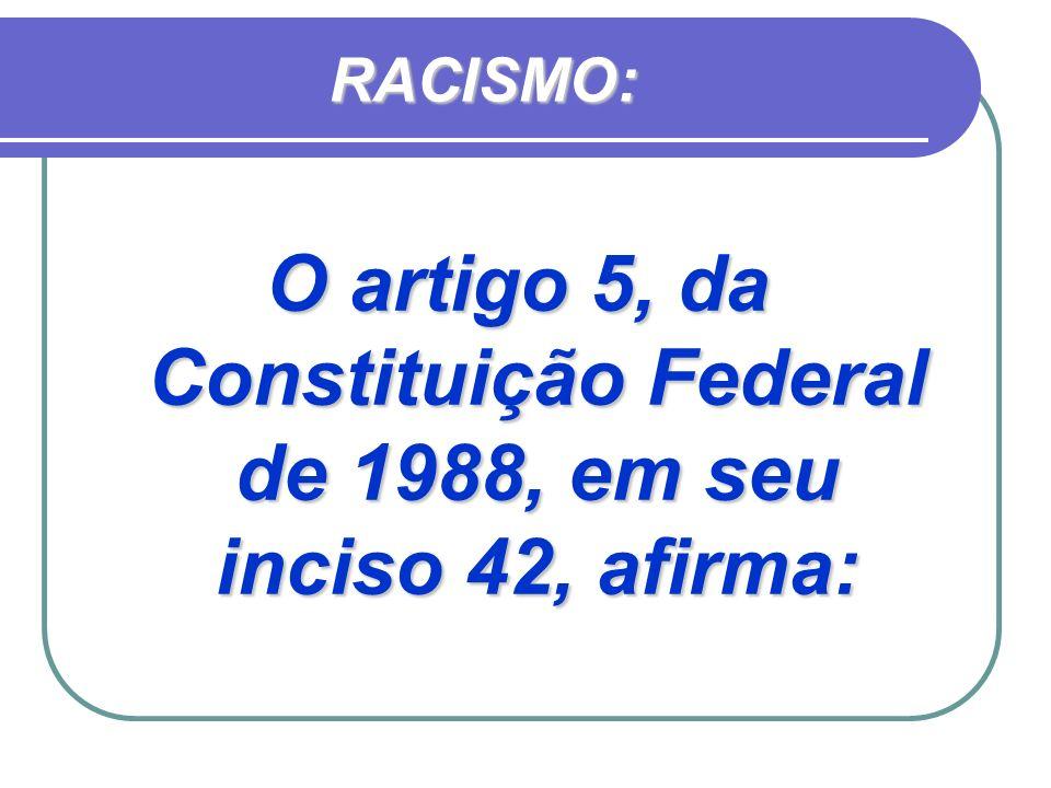 O artigo 5, da Constituição Federal de 1988, em seu inciso 42, afirma: