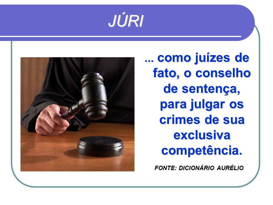 JÚRI ... como juízes de fato, o conselho de sentença, para julgar os crimes de sua exclusiva competência.