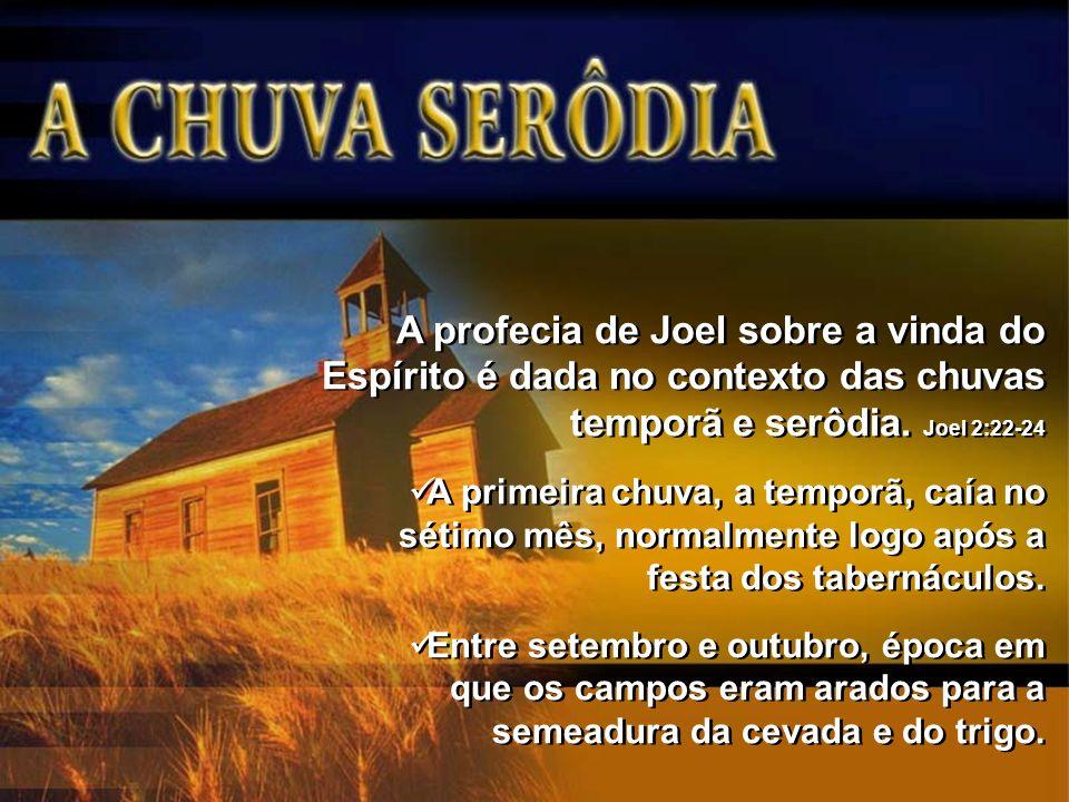 A profecia de Joel sobre a vinda do Espírito é dada no contexto das chuvas temporã e serôdia. Joel 2:22-24