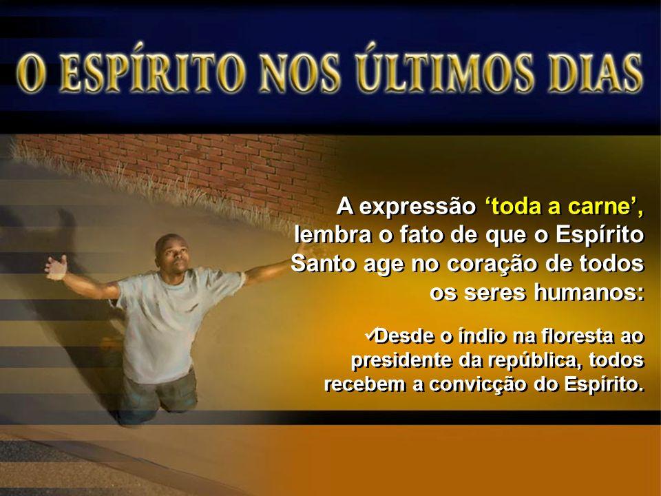 A expressão 'toda a carne', lembra o fato de que o Espírito Santo age no coração de todos os seres humanos: