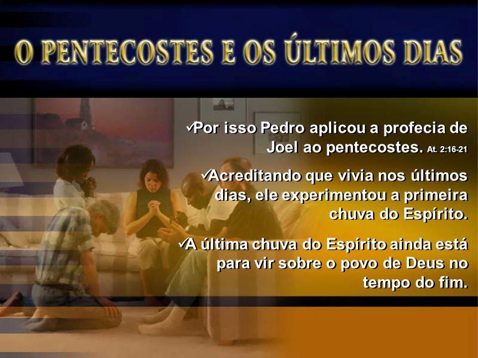 Por isso Pedro aplicou a profecia de Joel ao pentecostes. At. 2:16-21