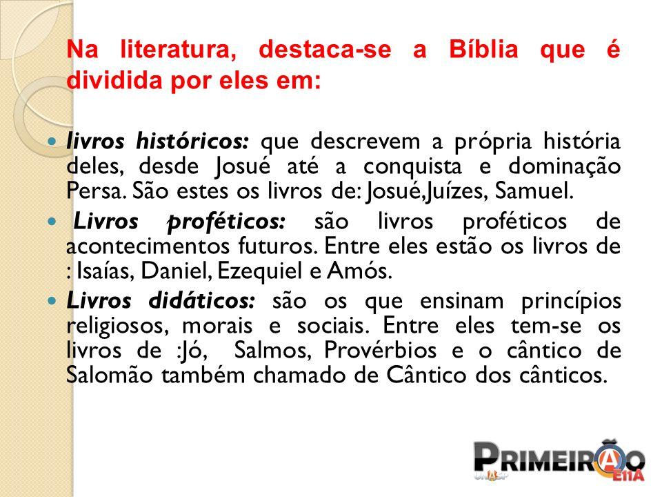 Na literatura, destaca-se a Bíblia que é dividida por eles em: