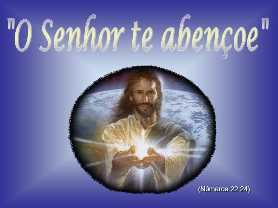 O Senhor te abençoe (Números 22,24)