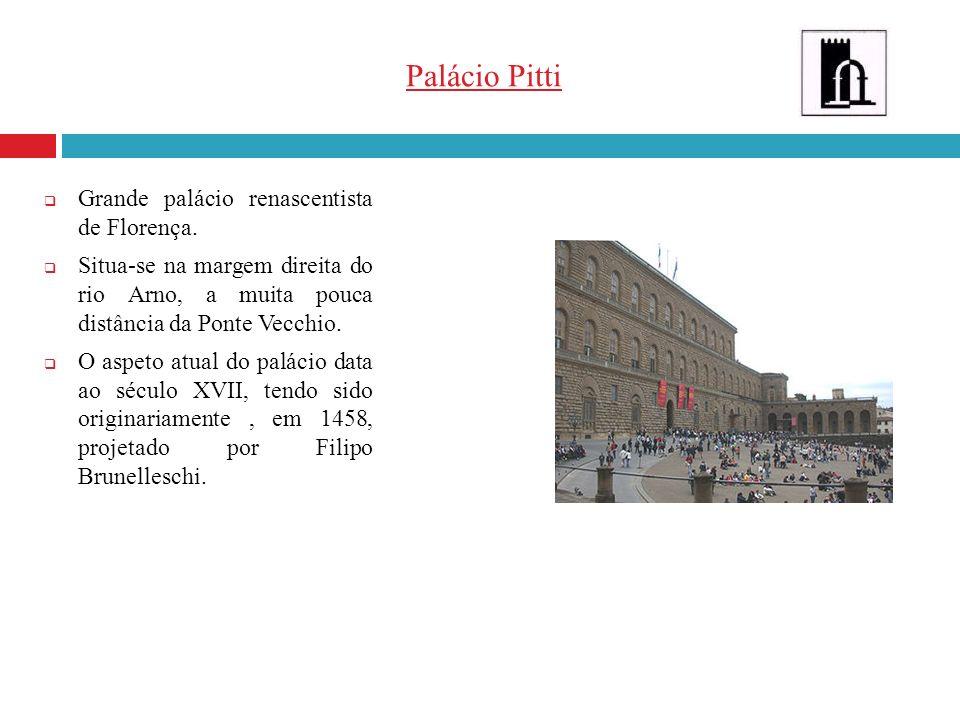 Palácio Pitti Grande palácio renascentista de Florença.