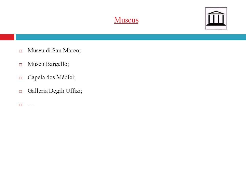 Museus Museu di San Marco; Museu Bargello; Capela dos Médici;