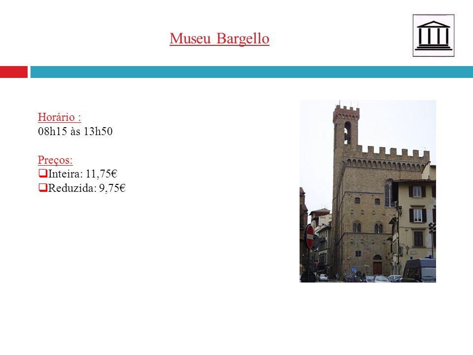 Museu Bargello Horário : 08h15 às 13h50 Preços: Inteira: 11,75€