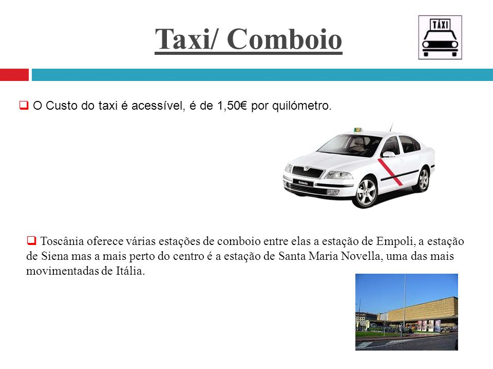 Taxi/ Comboio O Custo do taxi é acessível, é de 1,50€ por quilómetro.