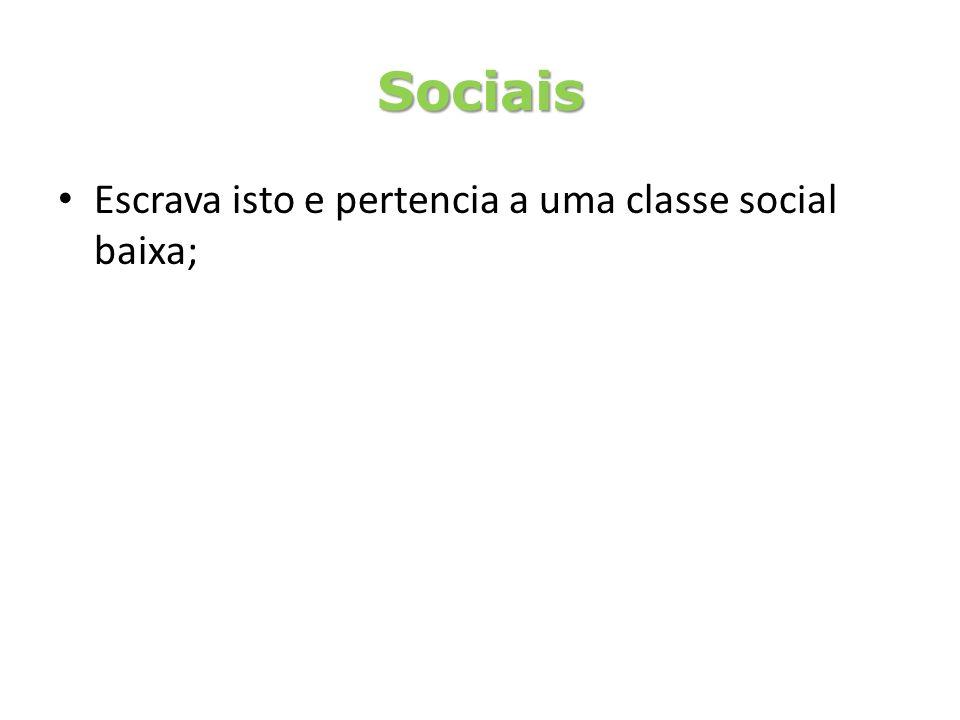 Sociais Escrava isto e pertencia a uma classe social baixa;