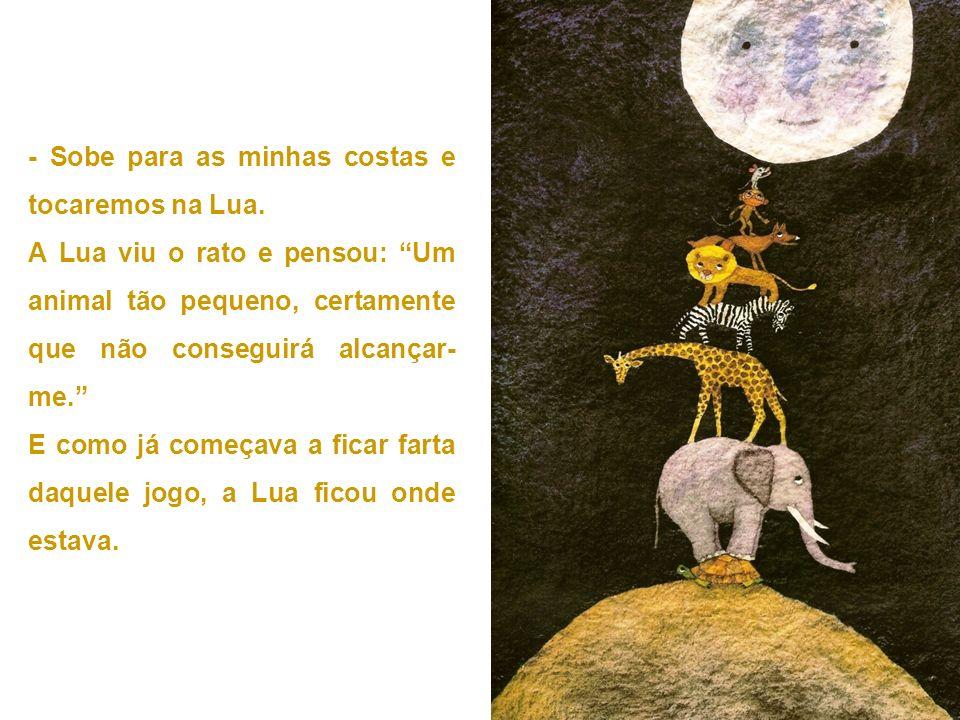 - Sobe para as minhas costas e tocaremos na Lua.