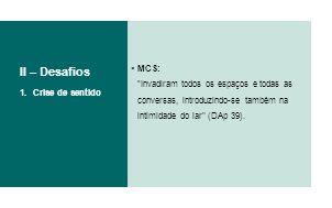 II – Desafios MCS: Invadiram todos os espaços e todas as conversas, introduzindo-se também na intimidade do lar (DAp 39).
