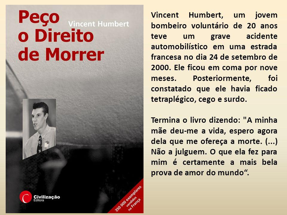 Vincent Humbert, um jovem bombeiro voluntário de 20 anos teve um grave acidente automobilístico em uma estrada francesa no dia 24 de setembro de 2000. Ele ficou em coma por nove meses. Posteriormente, foi constatado que ele havia ficado tetraplégico, cego e surdo.
