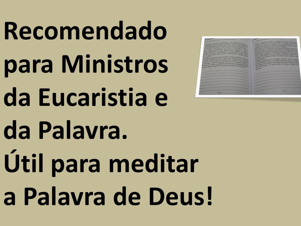 Recomendado para Ministros da Eucaristia e da Palavra