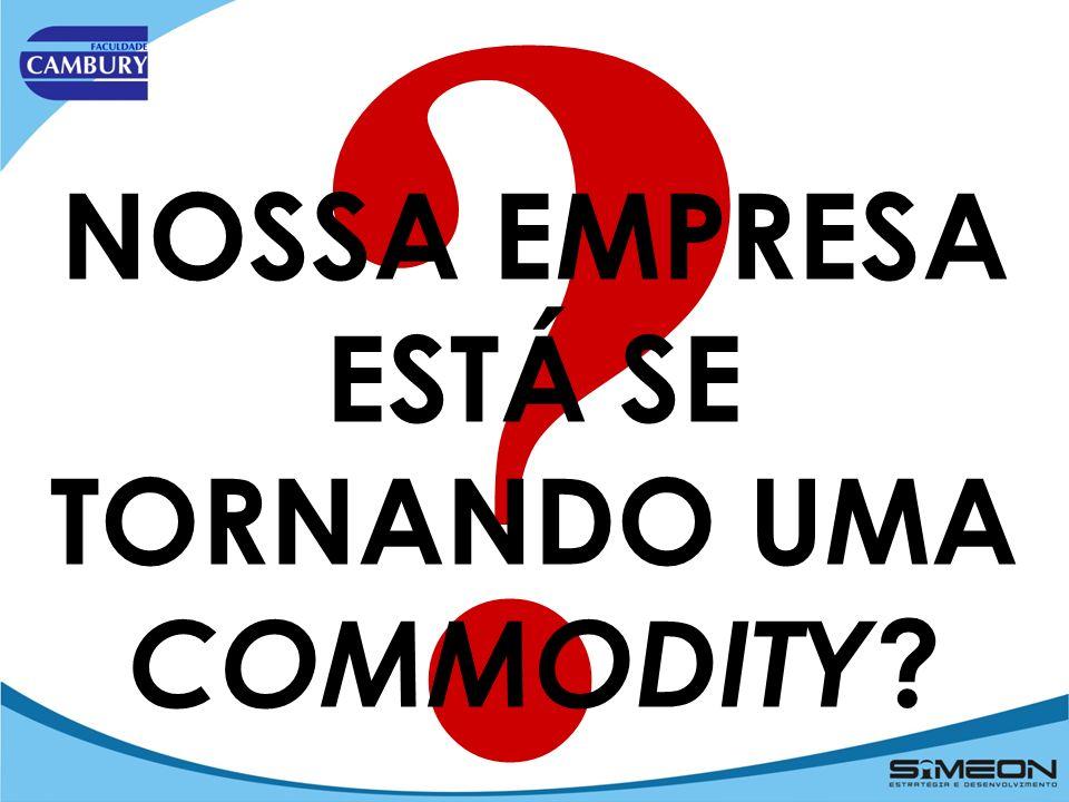 NOSSA EMPRESA ESTÁ SE TORNANDO UMA COMMODITY
