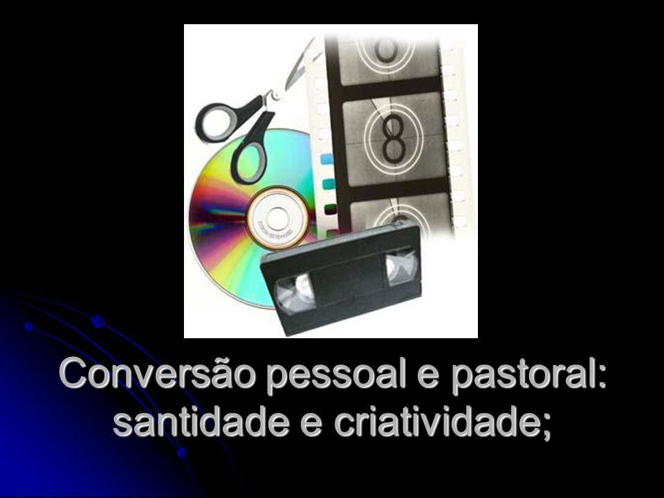 Conversão pessoal e pastoral: santidade e criatividade;