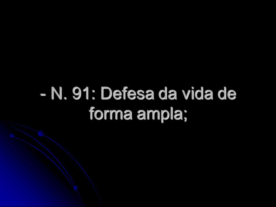 - N. 91: Defesa da vida de forma ampla;