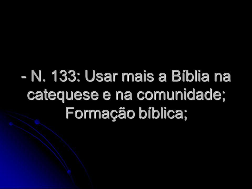 - N. 133: Usar mais a Bíblia na catequese e na comunidade; Formação bíblica;
