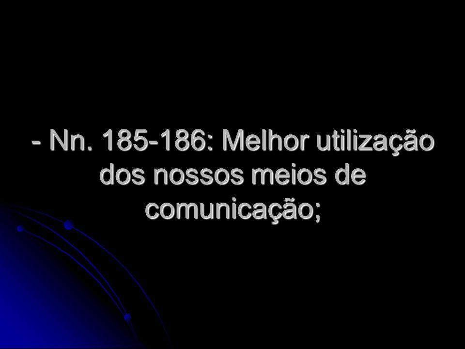 - Nn. 185-186: Melhor utilização dos nossos meios de comunicação;