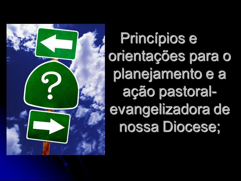 Princípios e orientações para o planejamento e a ação pastoral-evangelizadora de nossa Diocese;