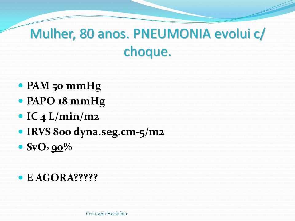 Mulher, 80 anos. PNEUMONIA evolui c/ choque.