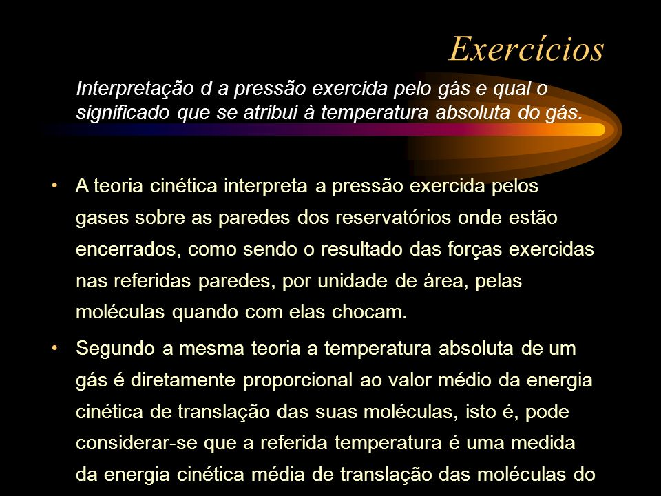 Exercícios Interpretação d a pressão exercida pelo gás e qual o significado que se atribui à temperatura absoluta do gás.