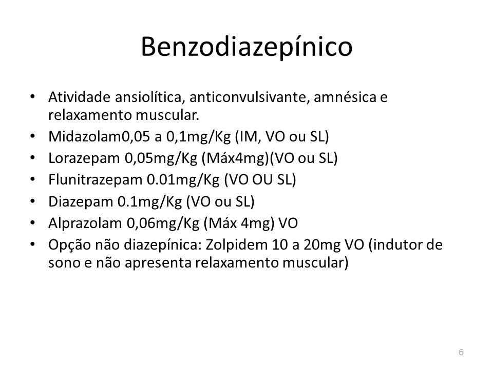 BenzodiazepínicoAtividade ansiolítica, anticonvulsivante, amnésica e relaxamento muscular. Midazolam0,05 a 0,1mg/Kg (IM, VO ou SL)