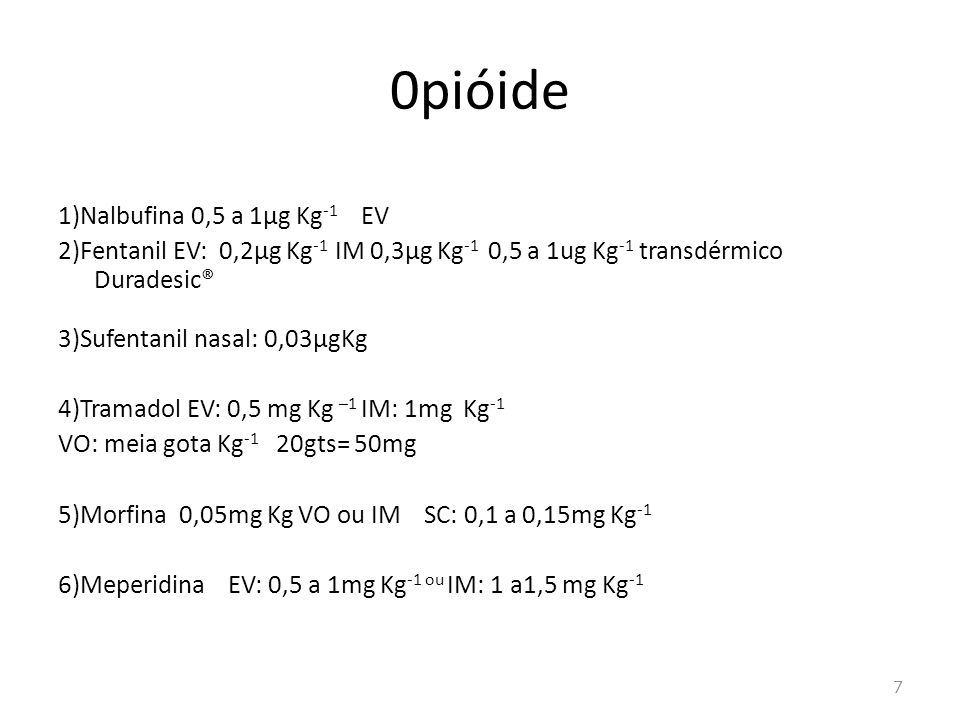0pióide 1)Nalbufina 0,5 a 1µg Kg-1 EV