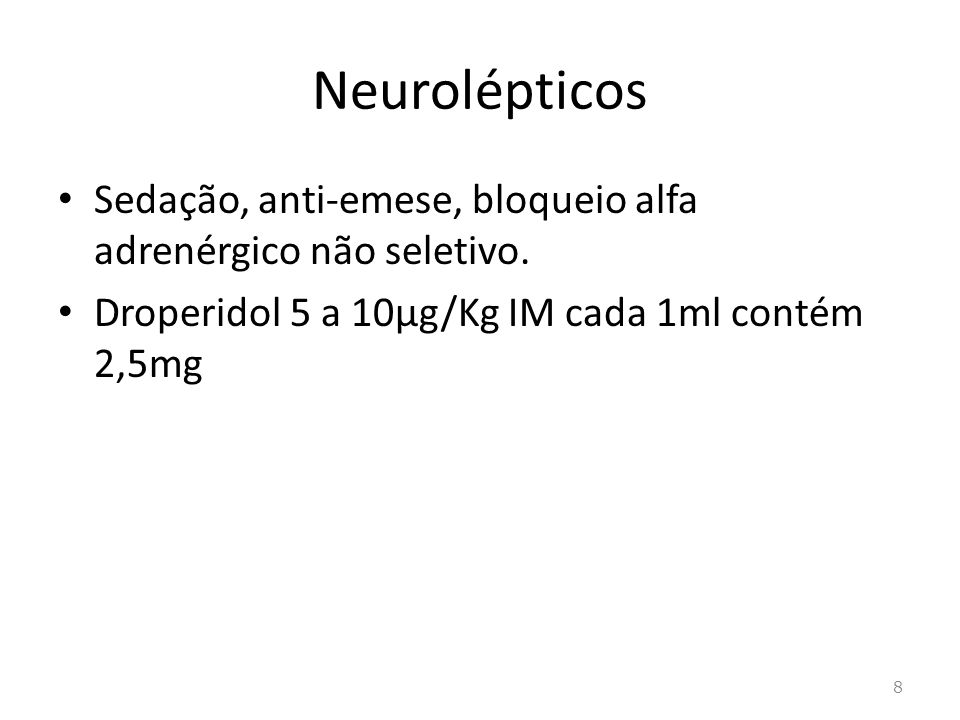 Neurolépticos Sedação, anti-emese, bloqueio alfa adrenérgico não seletivo.