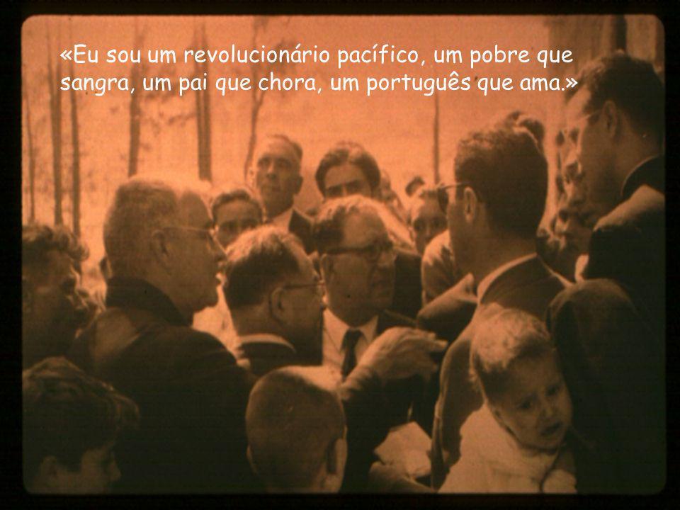 «Eu sou um revolucionário pacífico, um pobre que sangra, um pai que chora, um português que ama.»