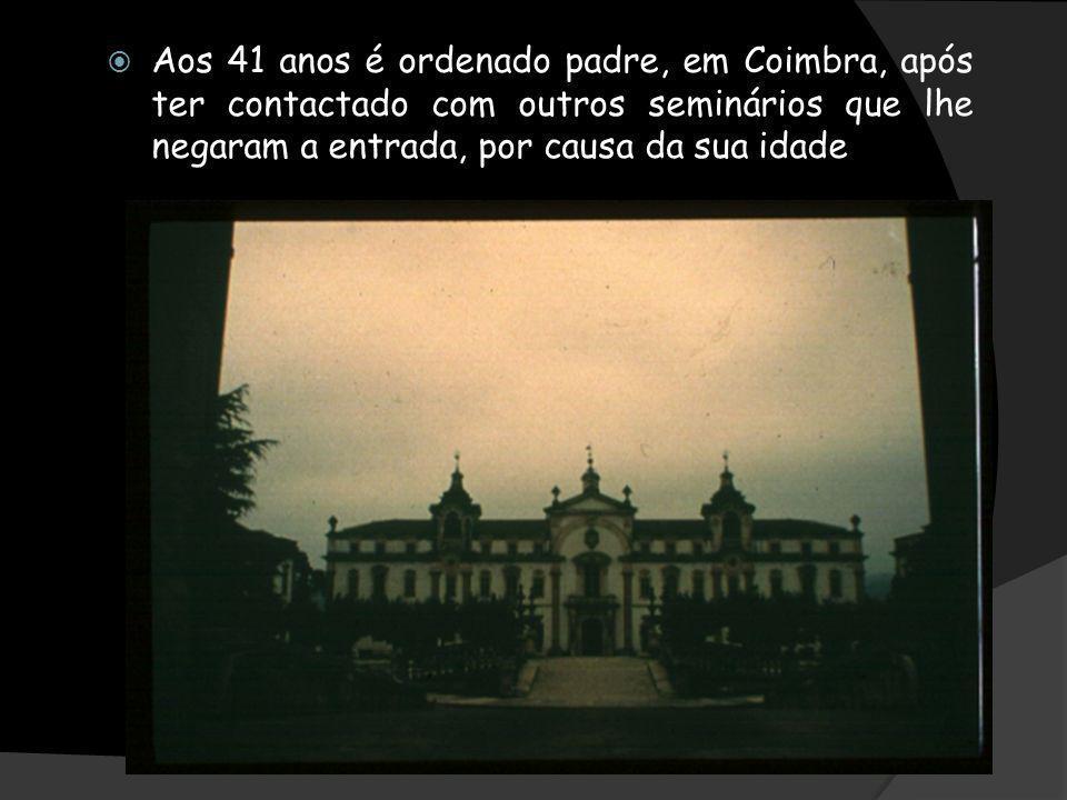 Aos 41 anos é ordenado padre, em Coimbra, após ter contactado com outros seminários que lhe negaram a entrada, por causa da sua idade