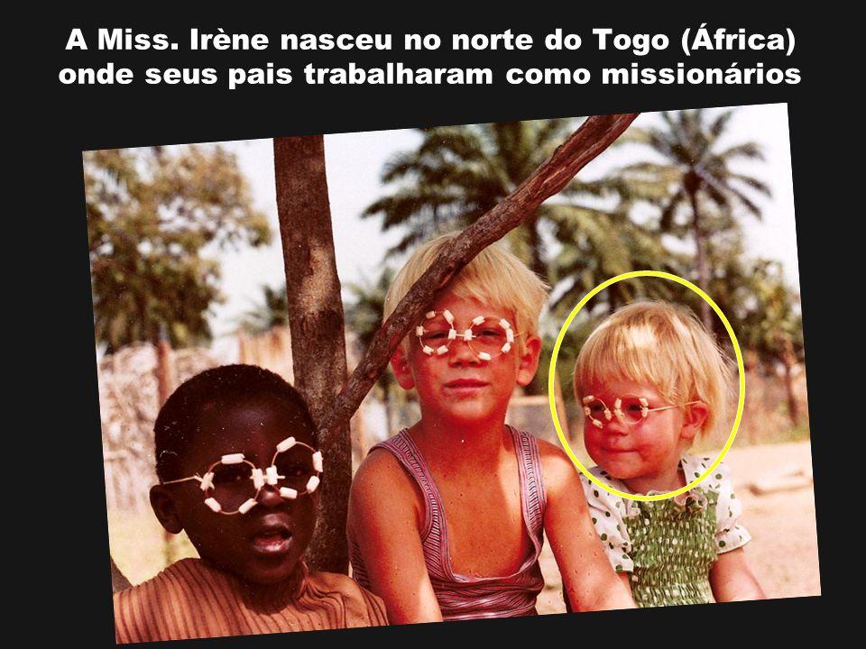 A Miss. Irène nasceu no norte do Togo (África) onde seus pais trabalharam como missionários