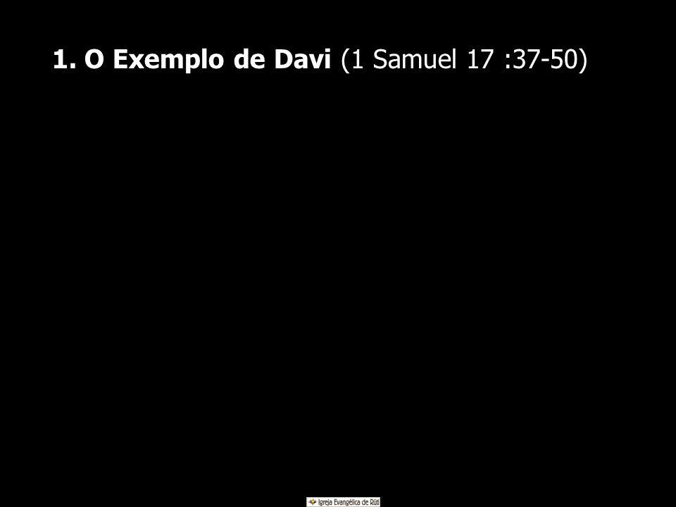 1. O Exemplo de Davi (1 Samuel 17 :37-50)